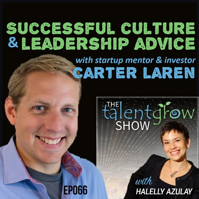 Ep066: Successful culture and leadership advice from startup mentor and investor Carter Laren