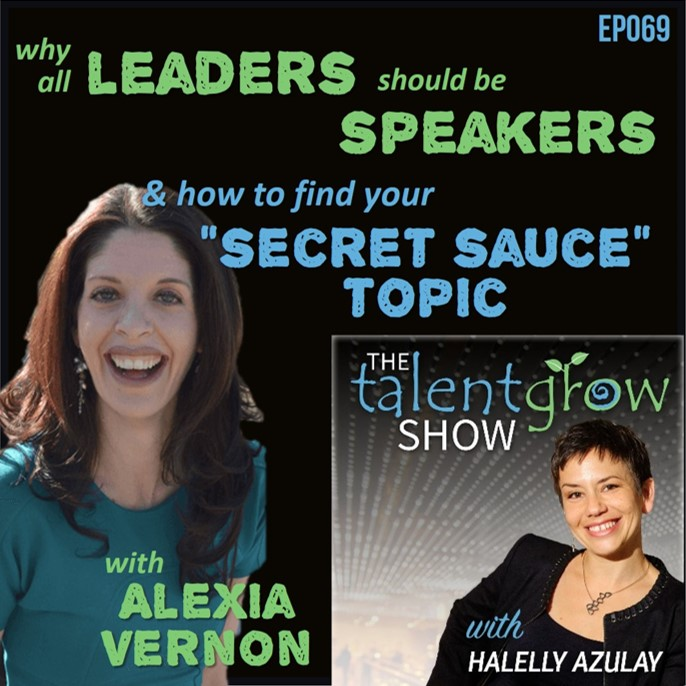 """Ep069: Why all leaders should be speakers and how to find your """"secret sauce"""" topic with Alexia Vernon"""