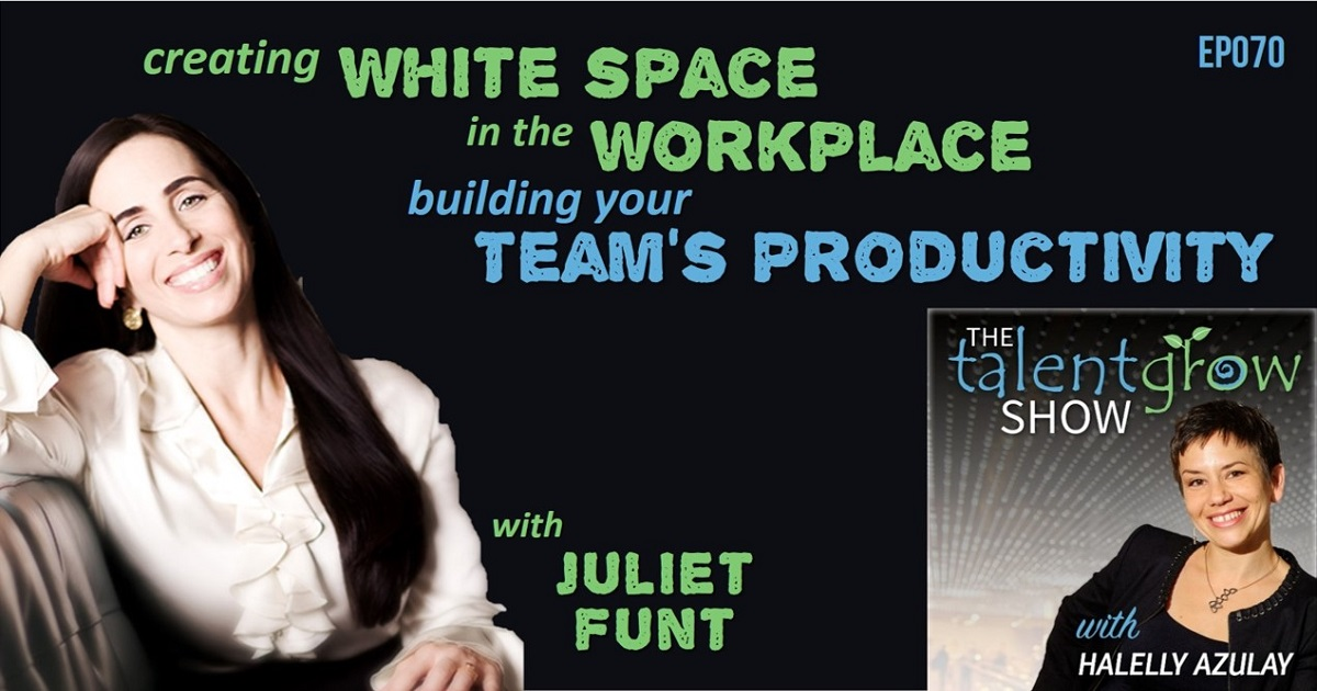 Creating white space in the workplace building your teams productivity with Juliet Funt on the TalentGrow Show