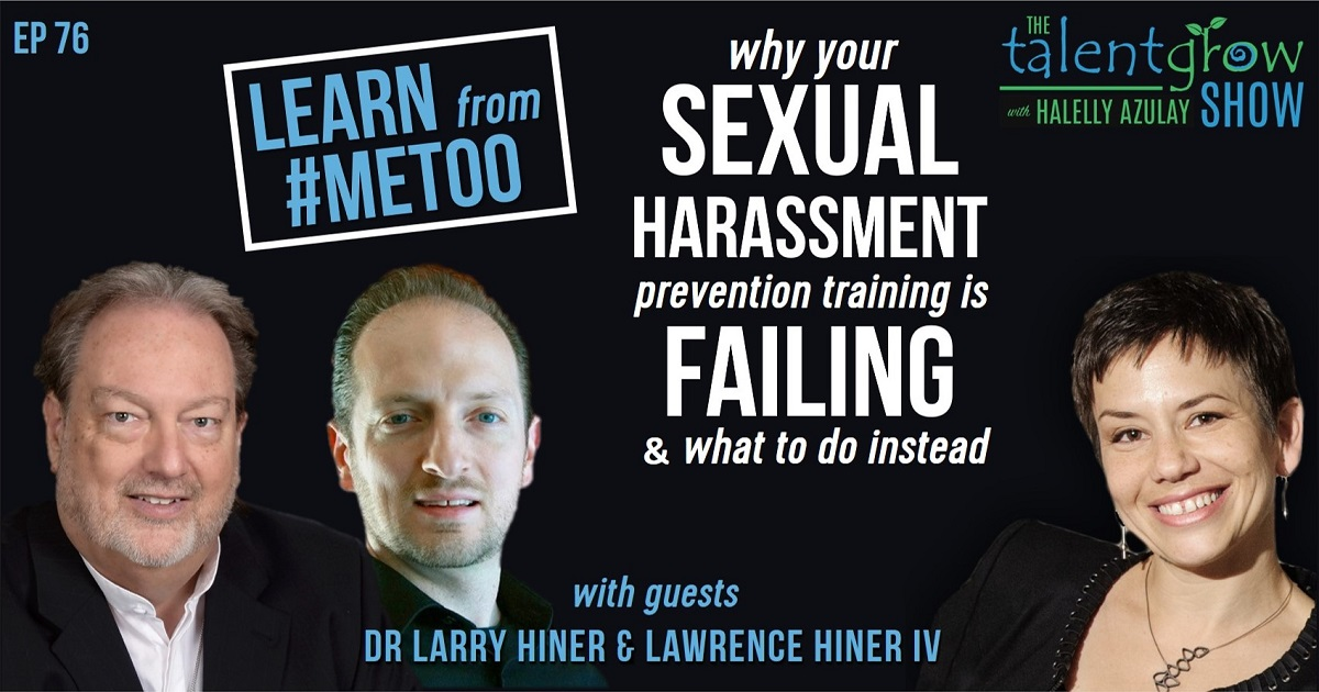 ep 76 FB learn from MeToo why your sexual harassment training is failing with Dr Larry and Lawrence Hiner on the TalentGrow Show