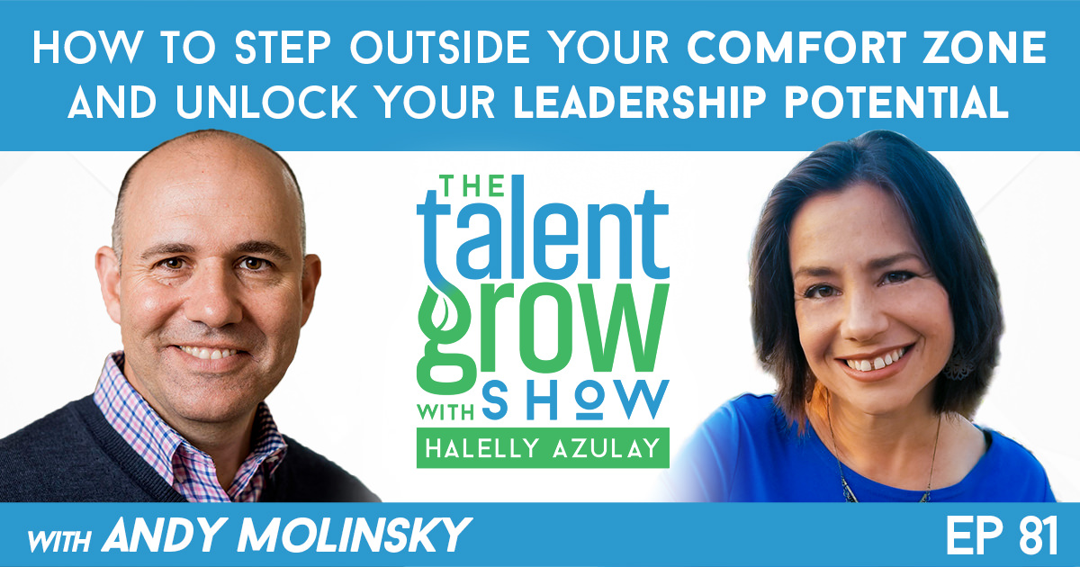 ep 81 FB How to step outside your comfort zone and unlock your leadership potential with Andy Molinsky on the TalentGrow Show with Halelly Azulay