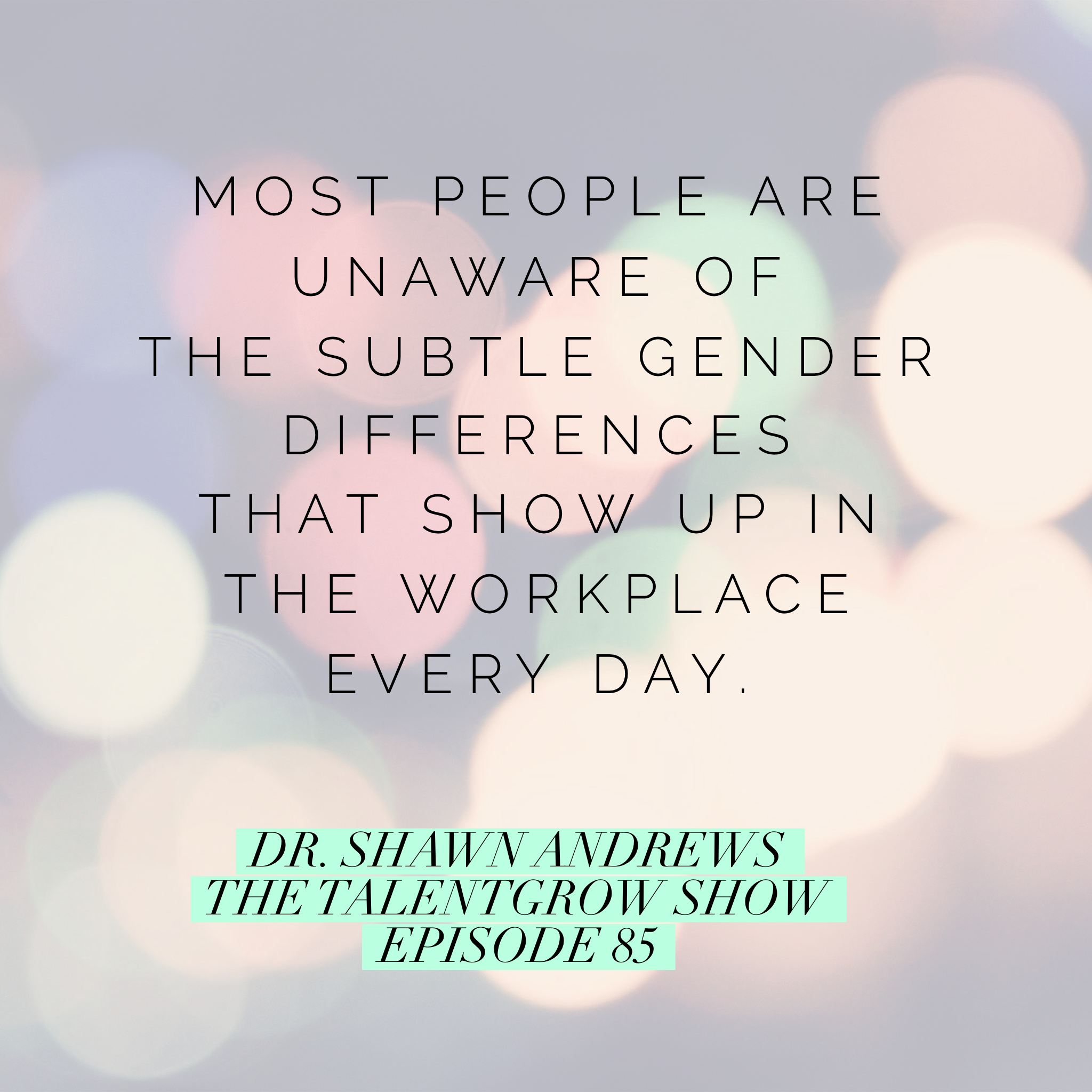 85: The Power of Perception – How to Leverage Gender Differences to Maximize your Leadership Effectiveness with Dr. Shawn Andrews