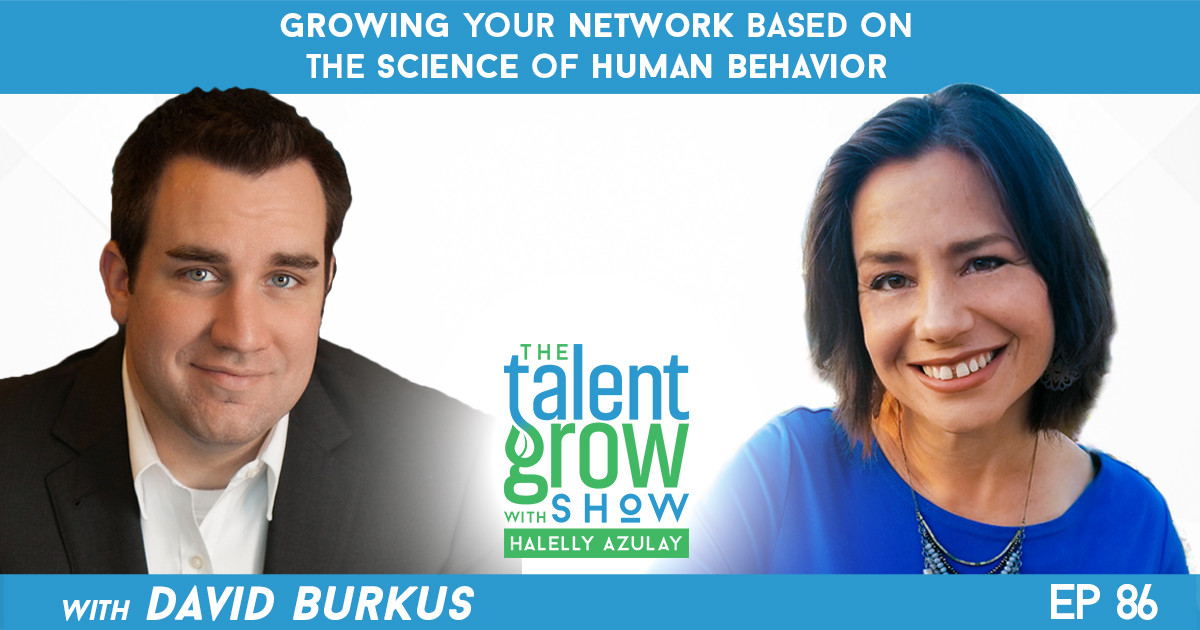 Ep86 Growing your network based on the science of human behavior with David Burkus on TalentGrow Show with Halelly Azulay