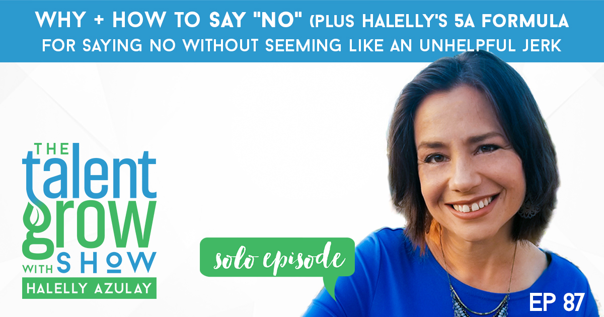 ep87 solo How to say NO plus Halellys 5A formula Halelly Azulay TalentGrow Show podcast