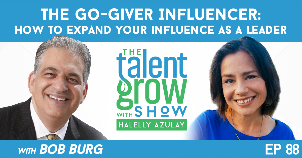 ep88 GoGiver Influencer How to expand your influence as a leader with Bob Burg on TalentGrow Show with Halelly Azulay