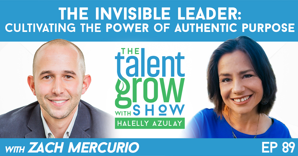 ep89 The Invisible Leader Cultivating the Power of Authentic Purpose with Zach Mercurio on TalentGrow Show