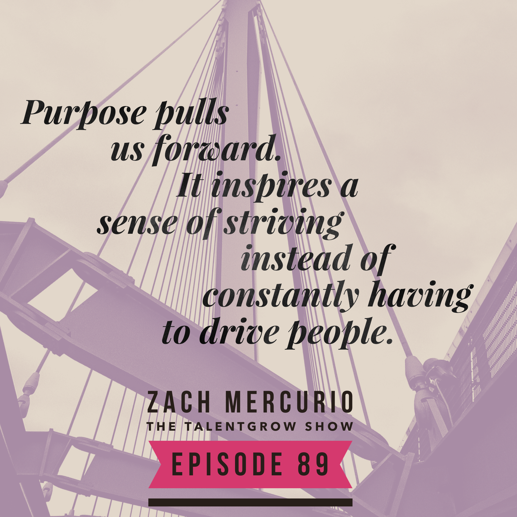 89: The Invisible leader – Cultivating the power of authentic purpose with Zach Mercurio