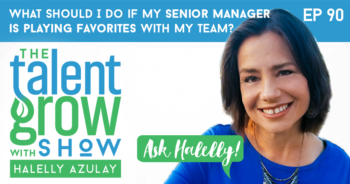 ep90 TalentGrow Show Ask Halelly Senior Manager Playing Favorites with Halelly Azulay