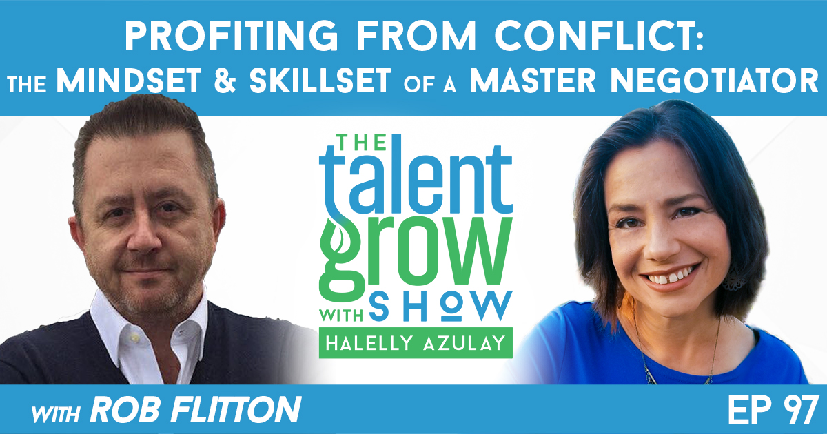 ep097 Profiting from Conflict Mindset and Skillset Master Negotiator Rob Flitton TalentGrow Show with Halelly Azulay