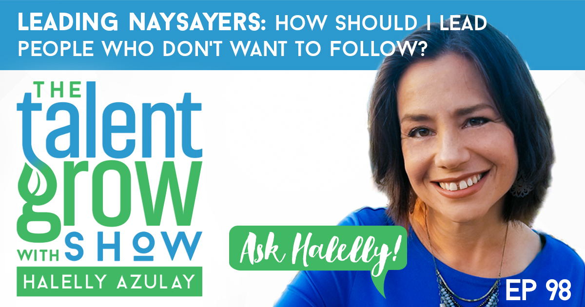 ep098 Ask Halelly leading naysayers people who dont want to follow TalentGrow Show with Halelly Azulay