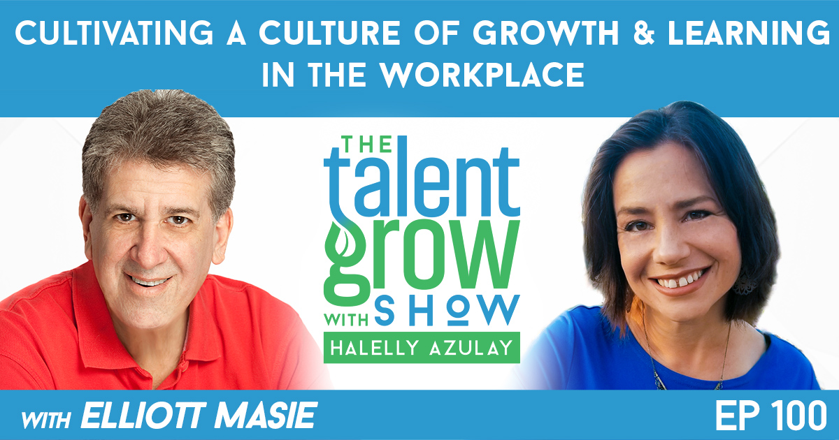 Ep100 Cultivating a Culture of Growth and Learning in the Workplace with Elliott Masie on TalentGrow Show Halelly Azulay