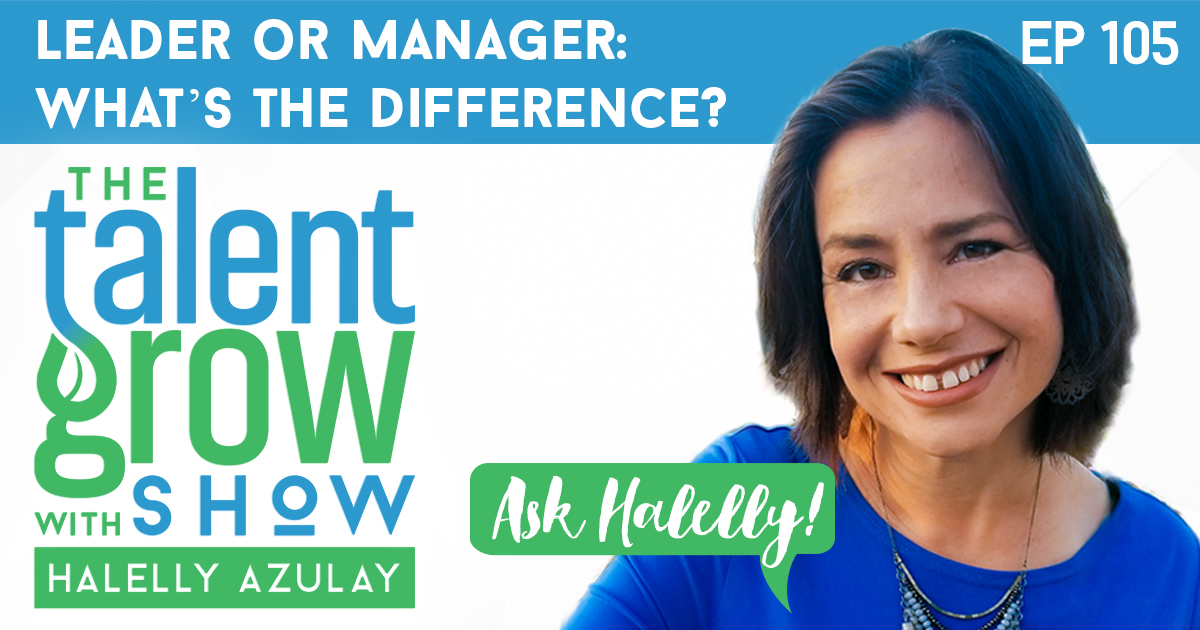 ep105 Ask Halelly leader vs manager whats the difference TalentGrow Show with Halelly Azulay