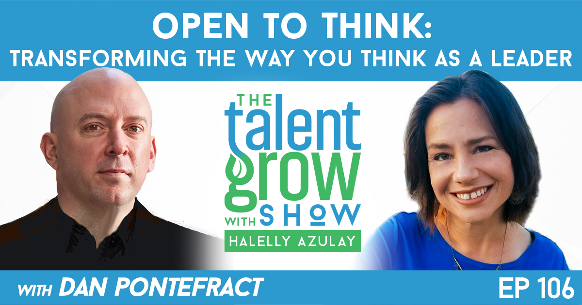 Ep106 Open to Think Dan Pontefract TalentGrow Show with Halelly Azulay