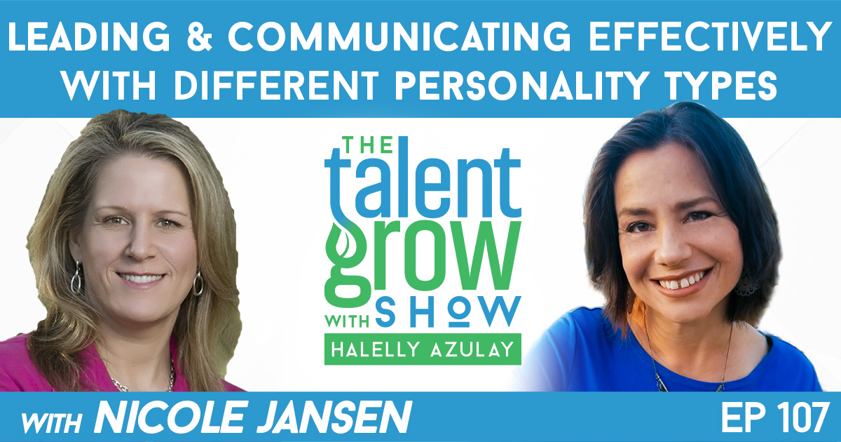 Ep107 leading and communicating effectively with different personality types with Nicole Jansen on TalentGrow Show with Halelly Azulay