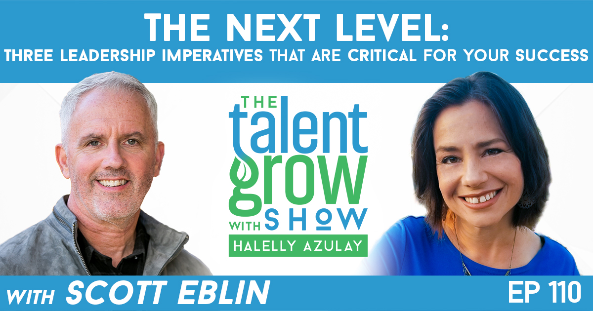 Ep110 Scott Eblin The Next Level Leadership Imperatives Critical for Success TalentGrow Show with Halelly Azulay