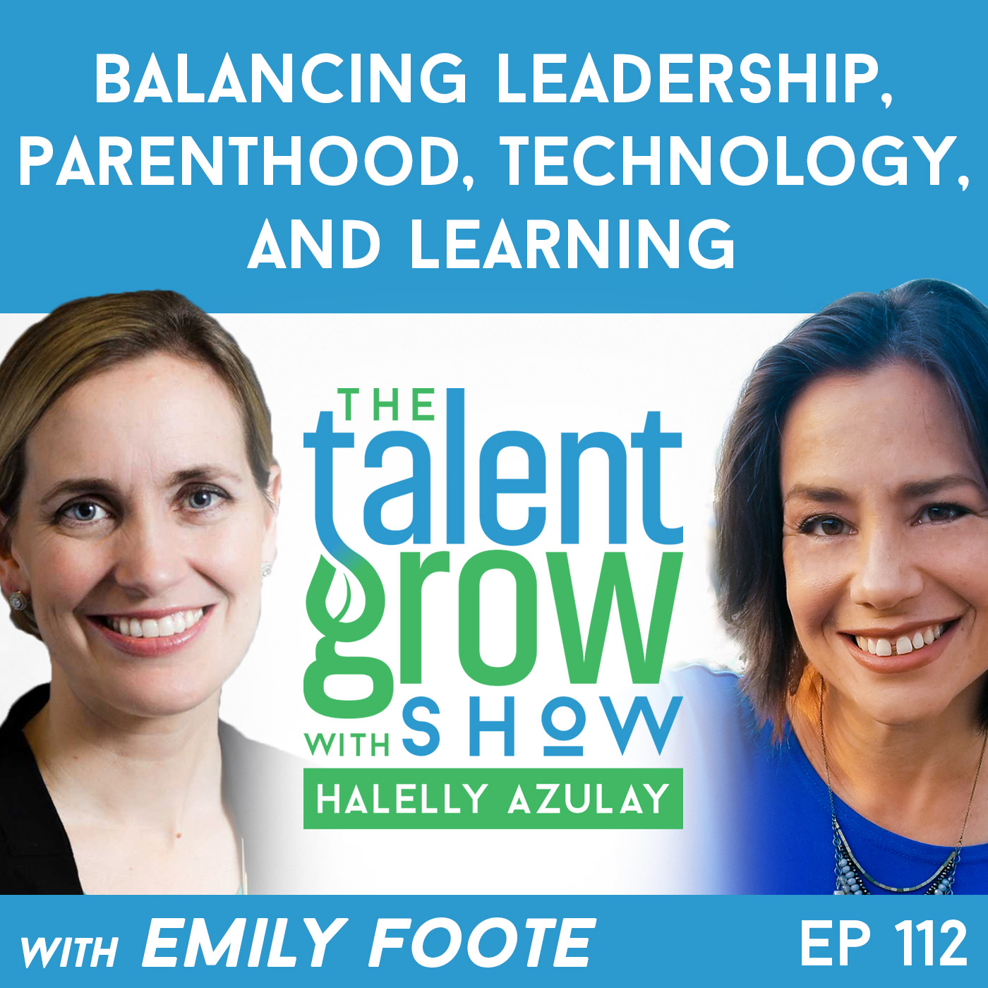 112: Balancing Leadership, Parenthood, Technology, and Learning with Entrepreneur and Executive Emily Foote