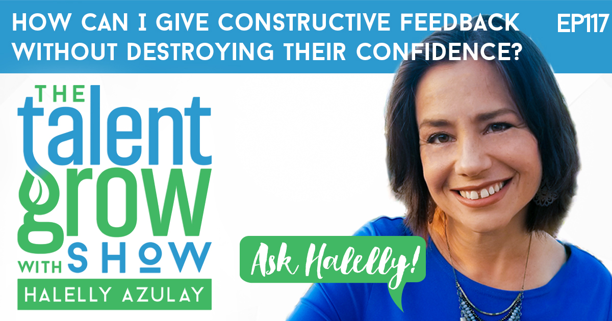 ep117 constructive feedback without destroying confidence TalentGrow Show with Halelly Azulay