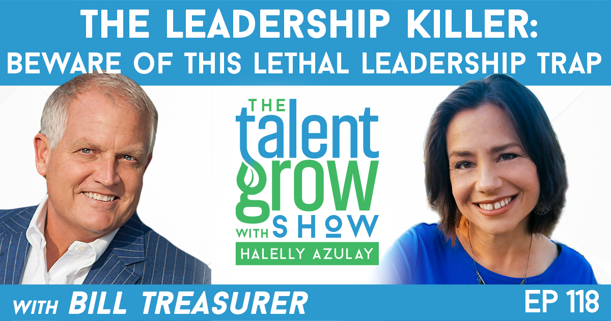 Ep118 the leadership killer Bill Treasurer TalentGrow Show with Halelly Azulay