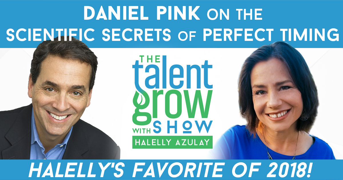 Halellys Favorite of 2018 Scientific Secrets of Perfect Timing Daniel Pink TalentGrow Show with Halelly Azulay
