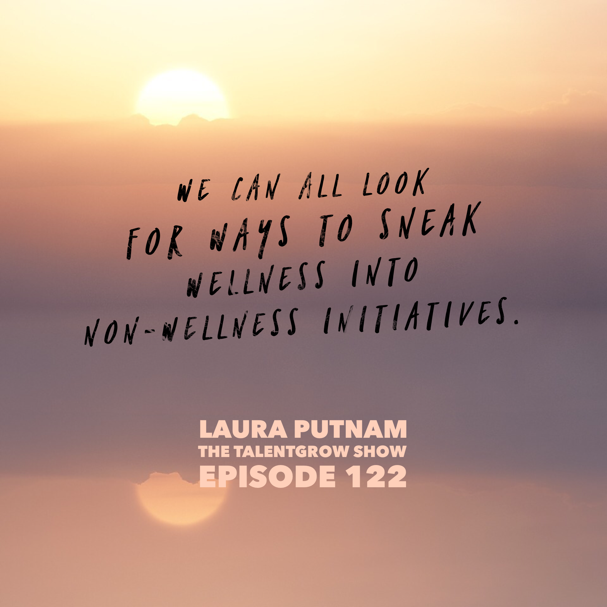 122: How to Bring More Wellness into your Workplace Culture with Laura Putnam