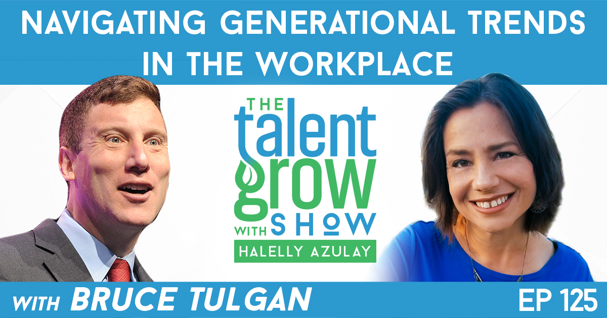 Ep125 Bruce Tulgan Navigating Generational Trends in the Workplace TalentGrow Show with Halelly Azulay