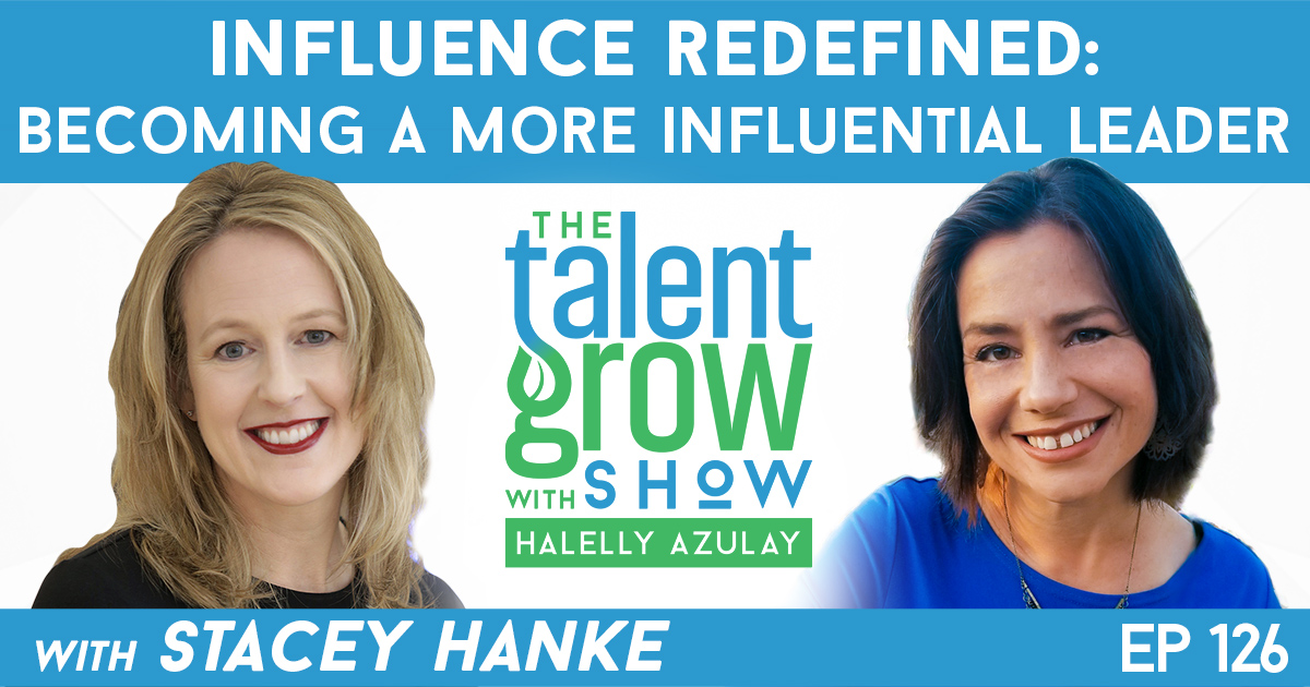 Ep126 Stacey Hanke Influence Redefined More Influential Leader TalentGrow Show with Halelly Azulay