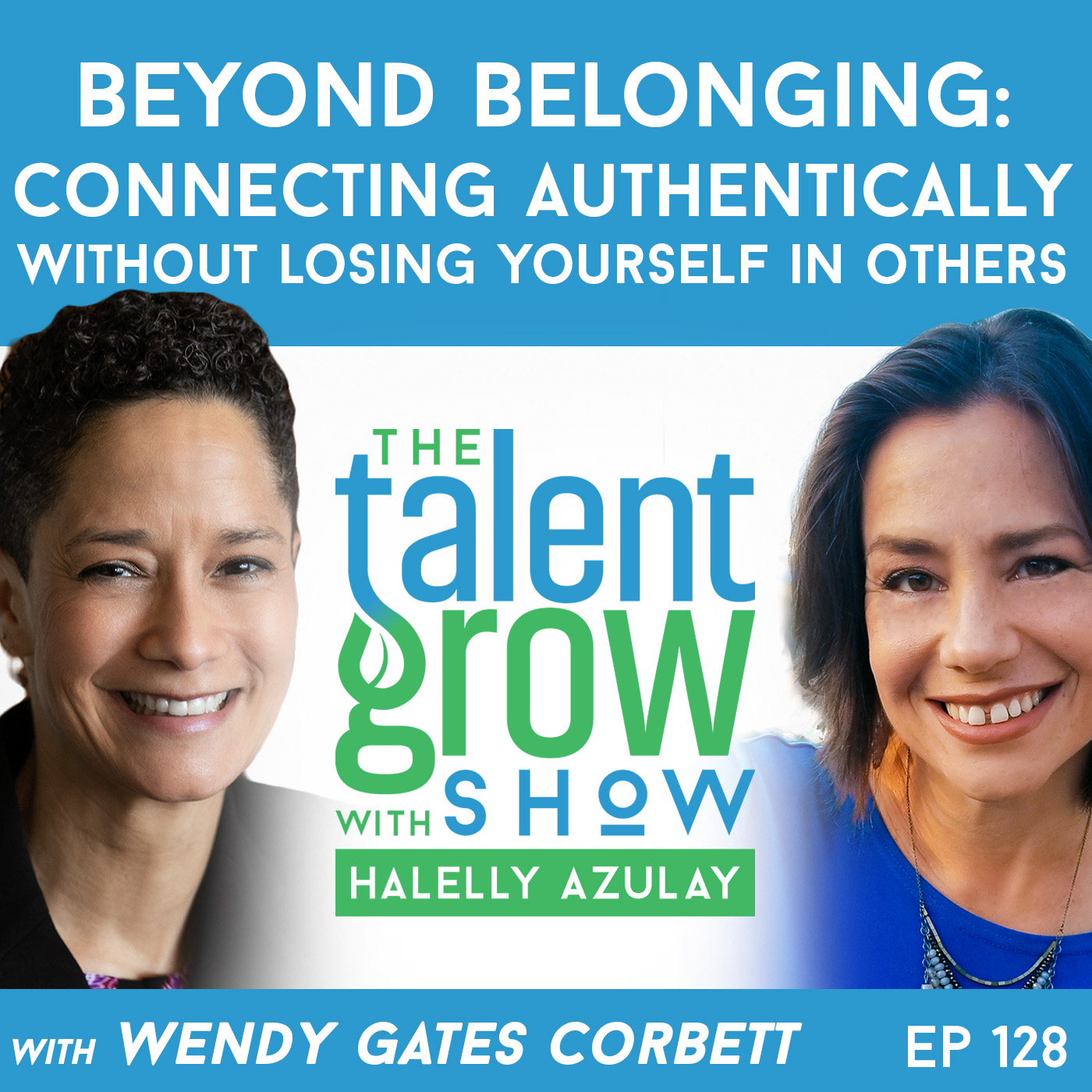 Ep128 sq Beyond Belonging Connecting Authentically Wendy Gates Corbett TalentGrow Show with Halelly Azulay.jpg