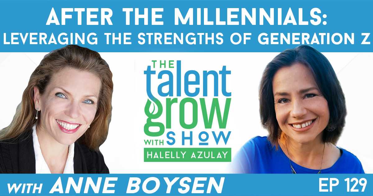 Ep129 After the Millennials Generation Z Strengths Anne Boysen TalentGrow Show with Halelly Azulay