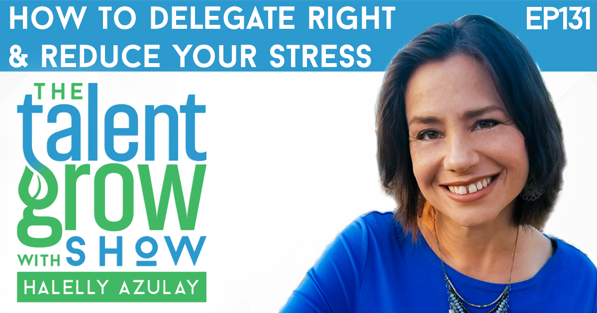 ep131 how to delegate right and reduce your stress TalentGrow Show with Halelly Azulay