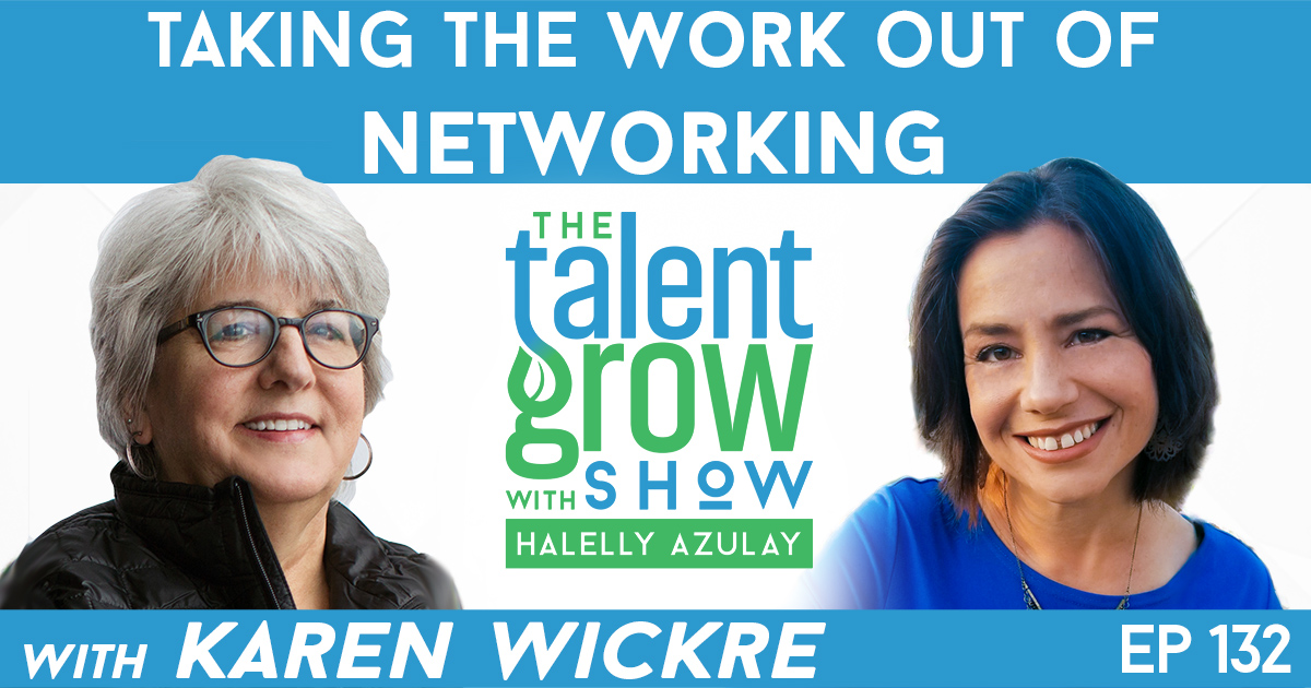 Ep132 taking the work out of networking Karen Wickre TalentGrow Show with Halelly Azulay