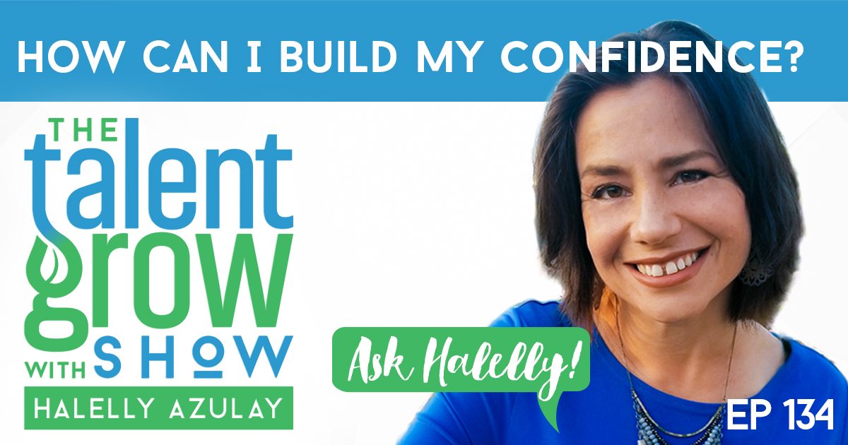 ep134 Ask Halelly How can I build my confidence TalentGrow Show with Halelly Azulay