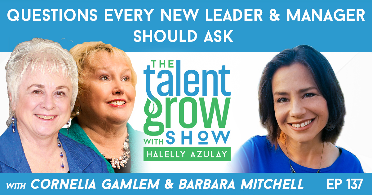 Ep137 Barbara Mitchell and Cornelia Gamlem Questions Every New Leader and Manager Should Ask TalentGrow Show with Halelly Azulay