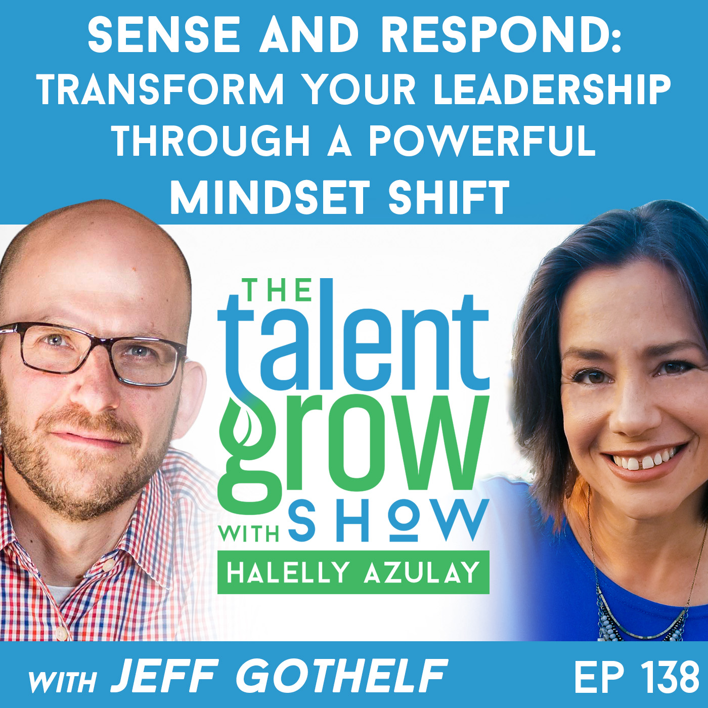 138: Sense and Respond – Transform Your Leadership Through a Powerful Mindset Shift with Jeff Gothelf