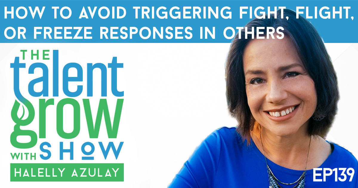 ep139 How to avoid triggering Fight Flight or Freeze responses in others TalentGrow Show with Halelly Azulay