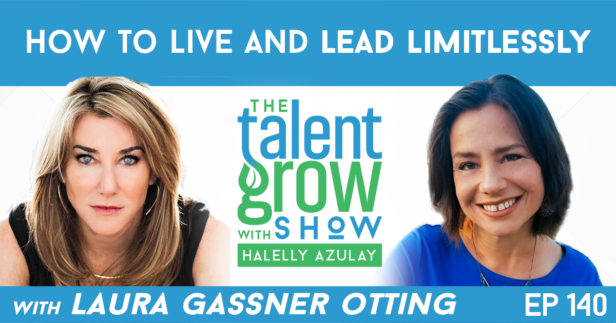 Ep140 how to live and lead limitlessly Laura Gassner Otting TalentGrow Show with Halelly Azulay
