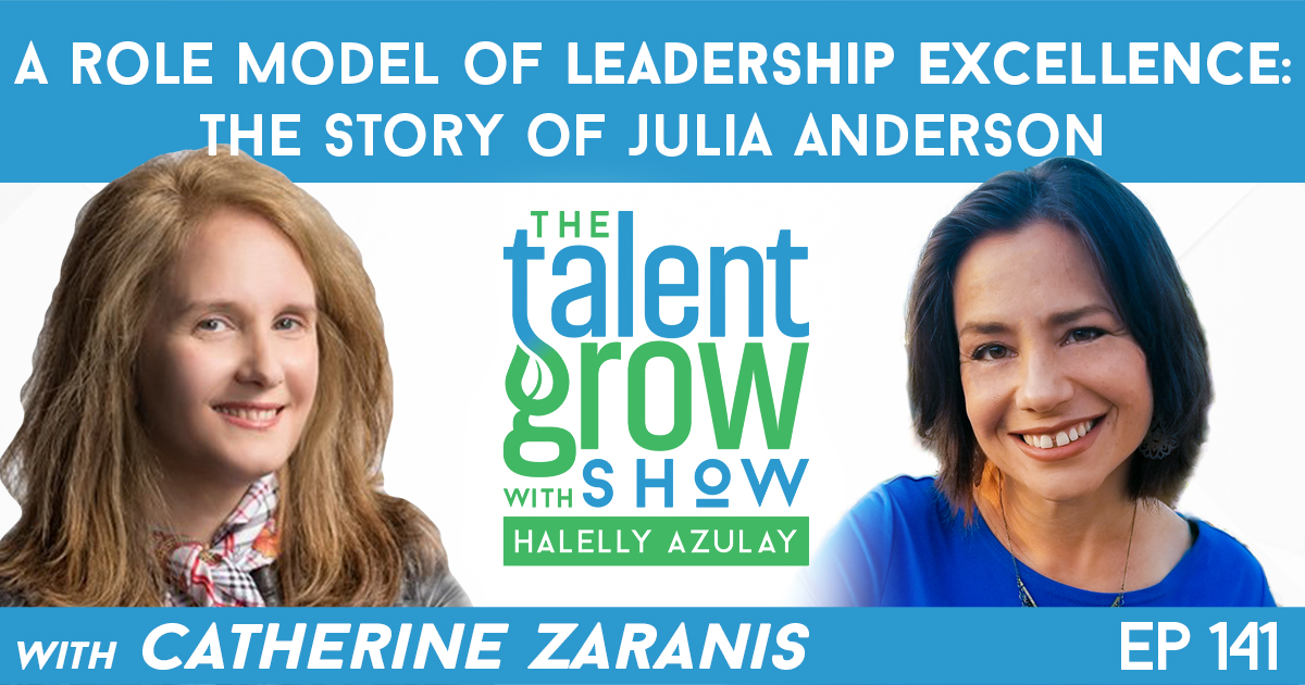 Ep141 A Role Model of Leadership Excellence Julia Anderson Catherine Zaranis TalentGrow Show with Halelly Azulay