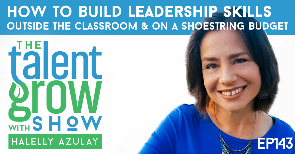 ep143 Solo How to build leadership skills outside the classroom and on a budget on the TalentGrow Show with Halelly Azulay