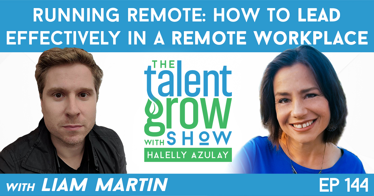 Ep144 Running Remote How to Lead Effectively in a Remote Workplace Liam Martin TalentGrow Show with Halelly Azulay