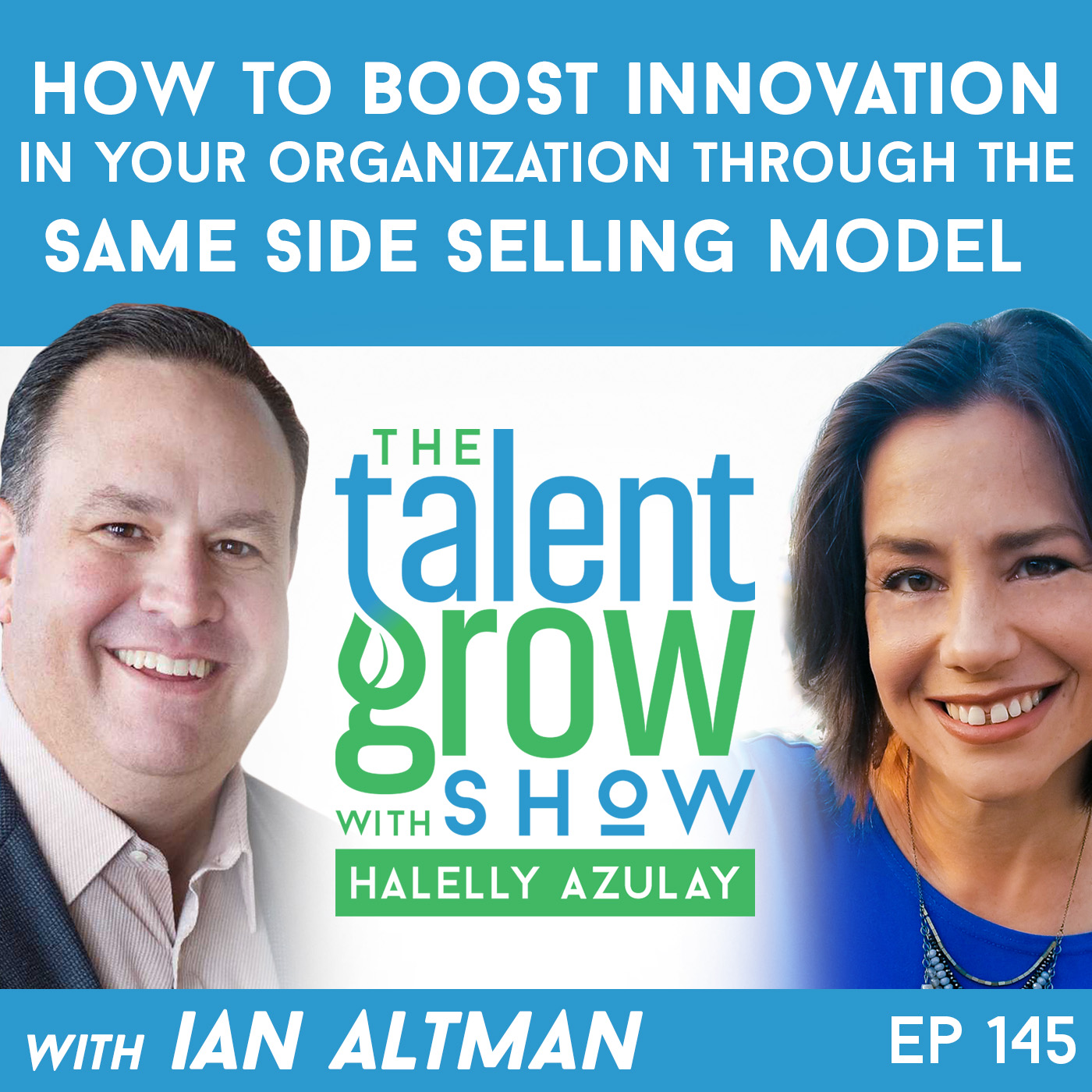 145: How to Boost Innovation in Your Organization through the Same Side Selling Model with Ian Altman
