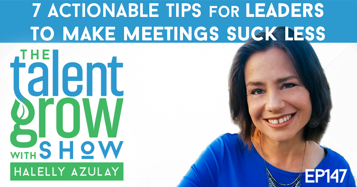 ep147 seven actionable tips for leaders to make meetings suck less TalentGrow Show with Halelly Azulay