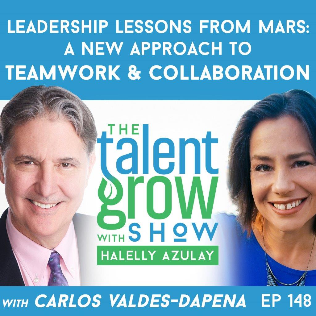 148: Leadership Lessons from Mars – a New Approach to Teamwork and Collaboration with Carlos Valdes-Dapena on the TalentGrow Show with Halelly Azulay