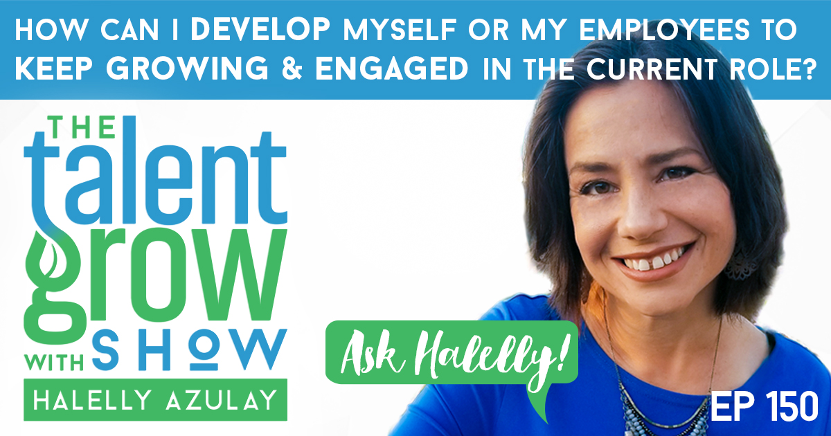 How can I develop myself or my employees to keep growing and engaged in the current role TalentGrow Show Halelly Azulay
