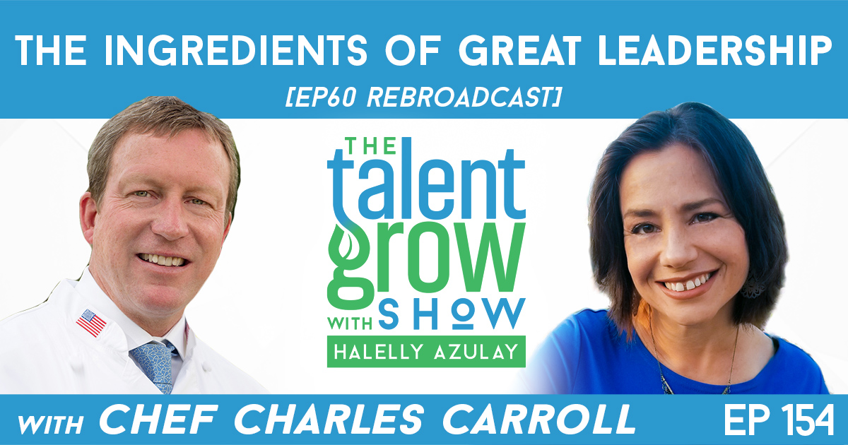 Ep154 ingredients of great leadership Chef Charles Carroll TalentGrow Show with Halelly Azulay rerun ep60