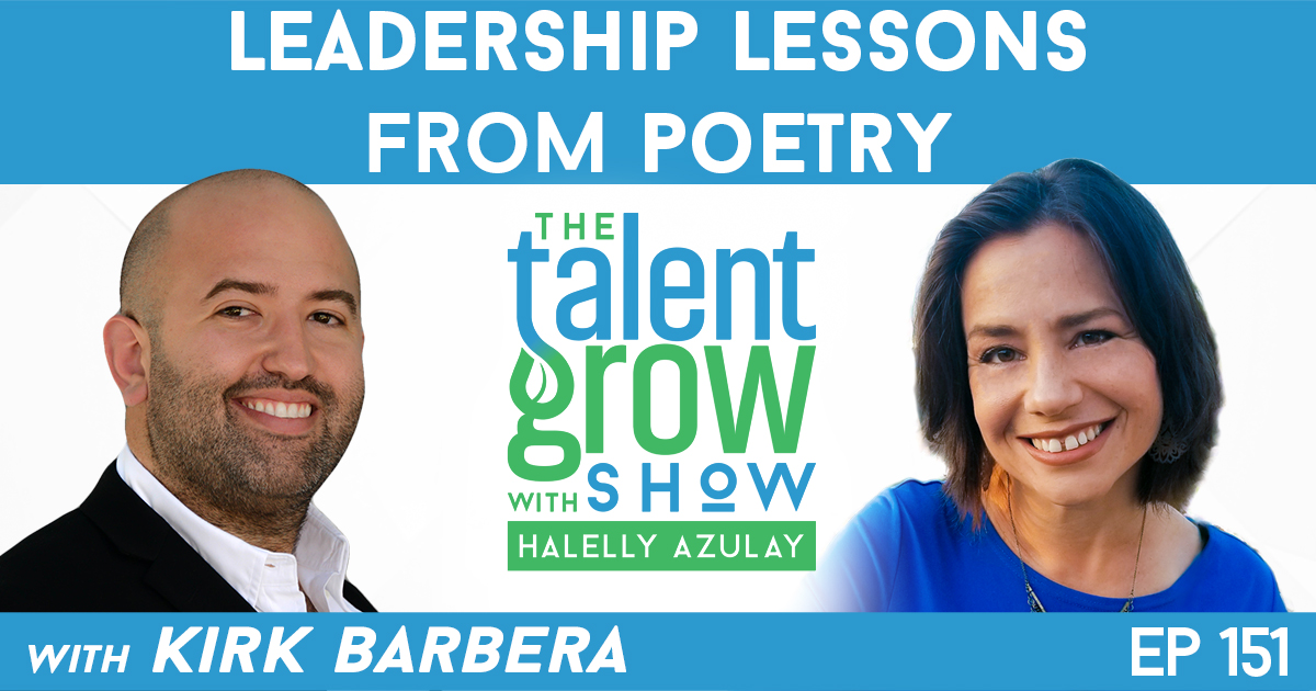 Ep151 leadership lessons from poetry Kirk Barbera TalentGrow Show with Halelly Azulay