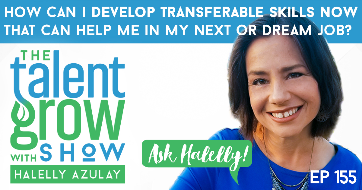 ep155 how can i develop transferable skills now that can help me in my next or dream job Ask Halelly TalentGrow Show
