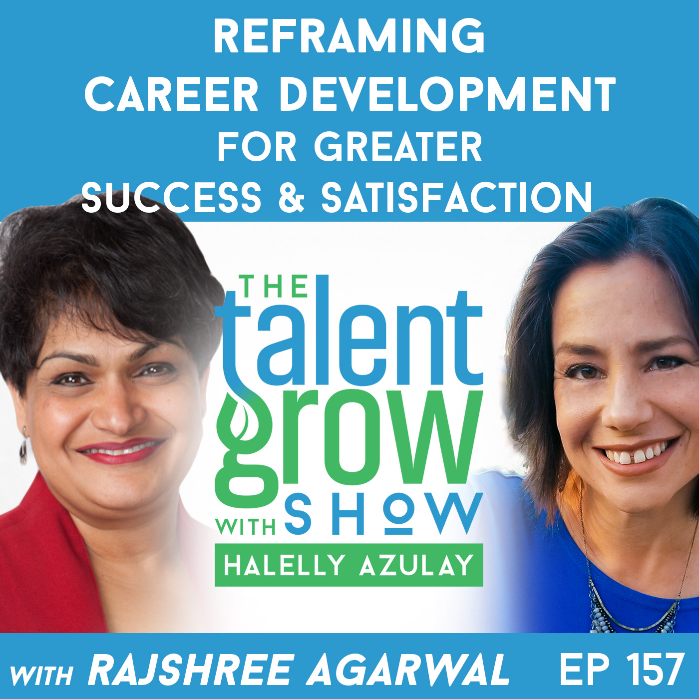 157: Reframing Career Development for Greater Success and Satisfaction with Prof. Rajshree Agarwal