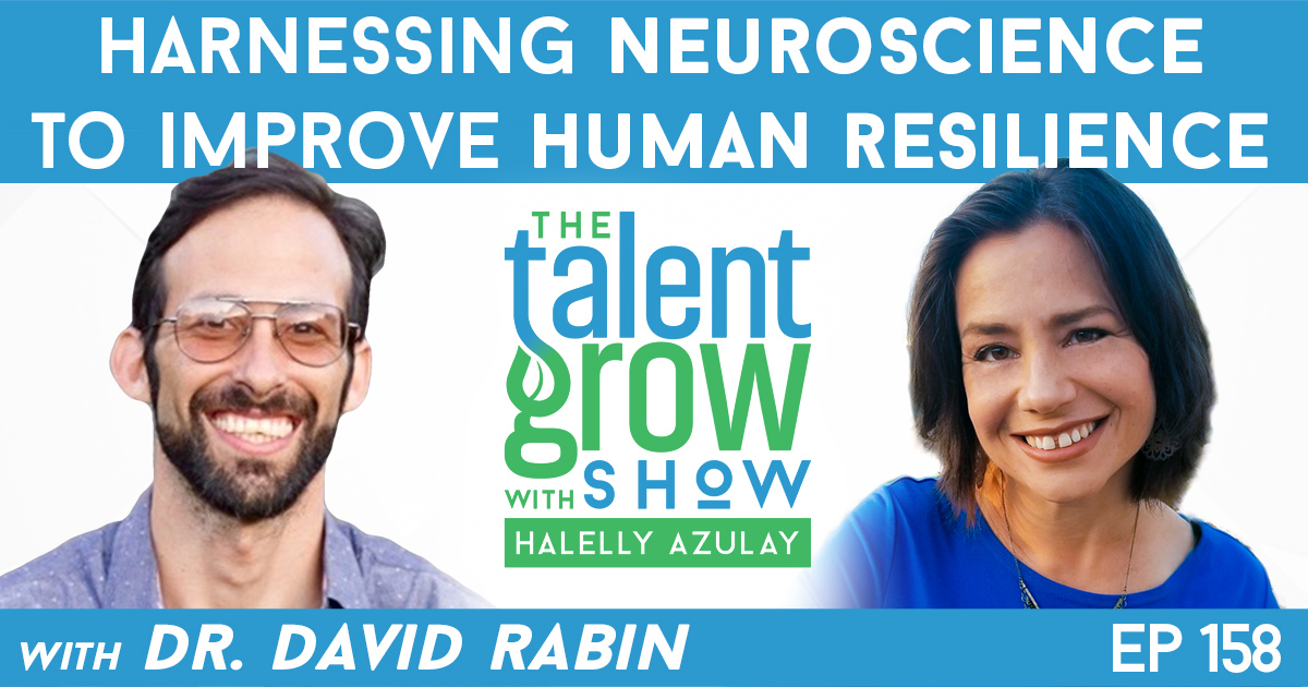 Ep158 harnessing neuroscience to improve human resilience Dr David Rabin TalentGrow Show with Halelly Azulay
