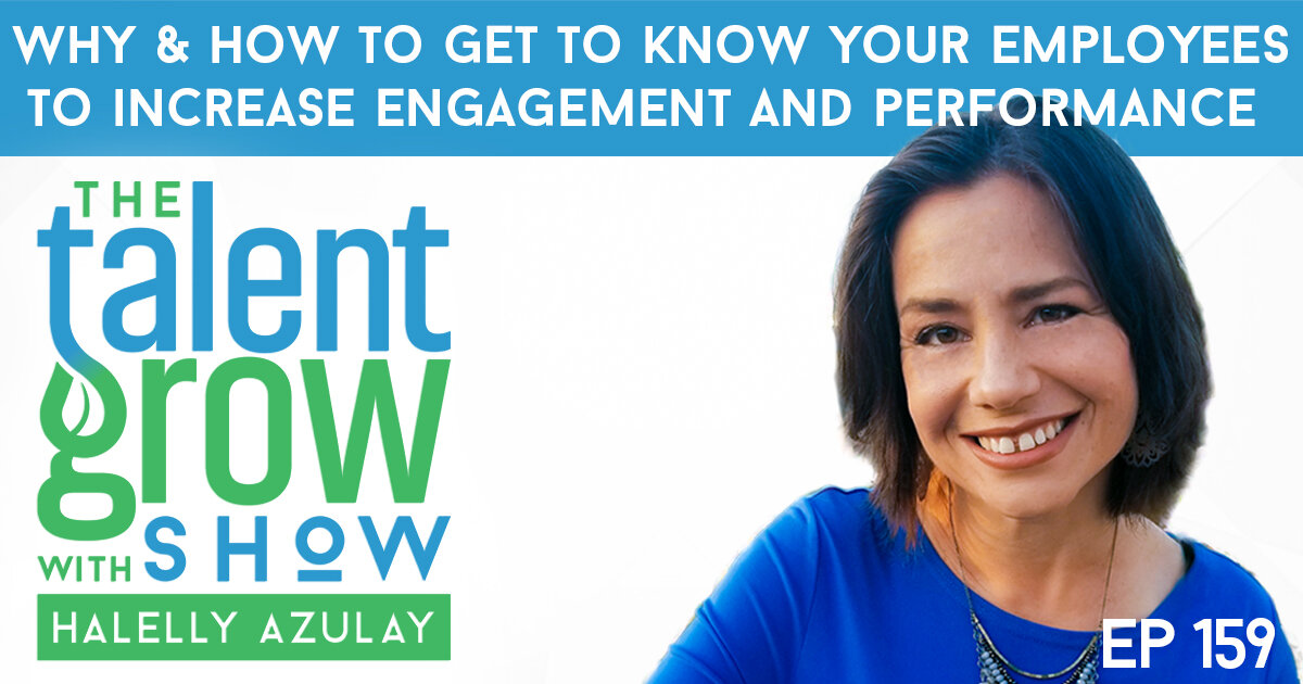 ep159 why and how to get to know your employees to increase engagement and performance TalentGrow Show with Halelly Azulay