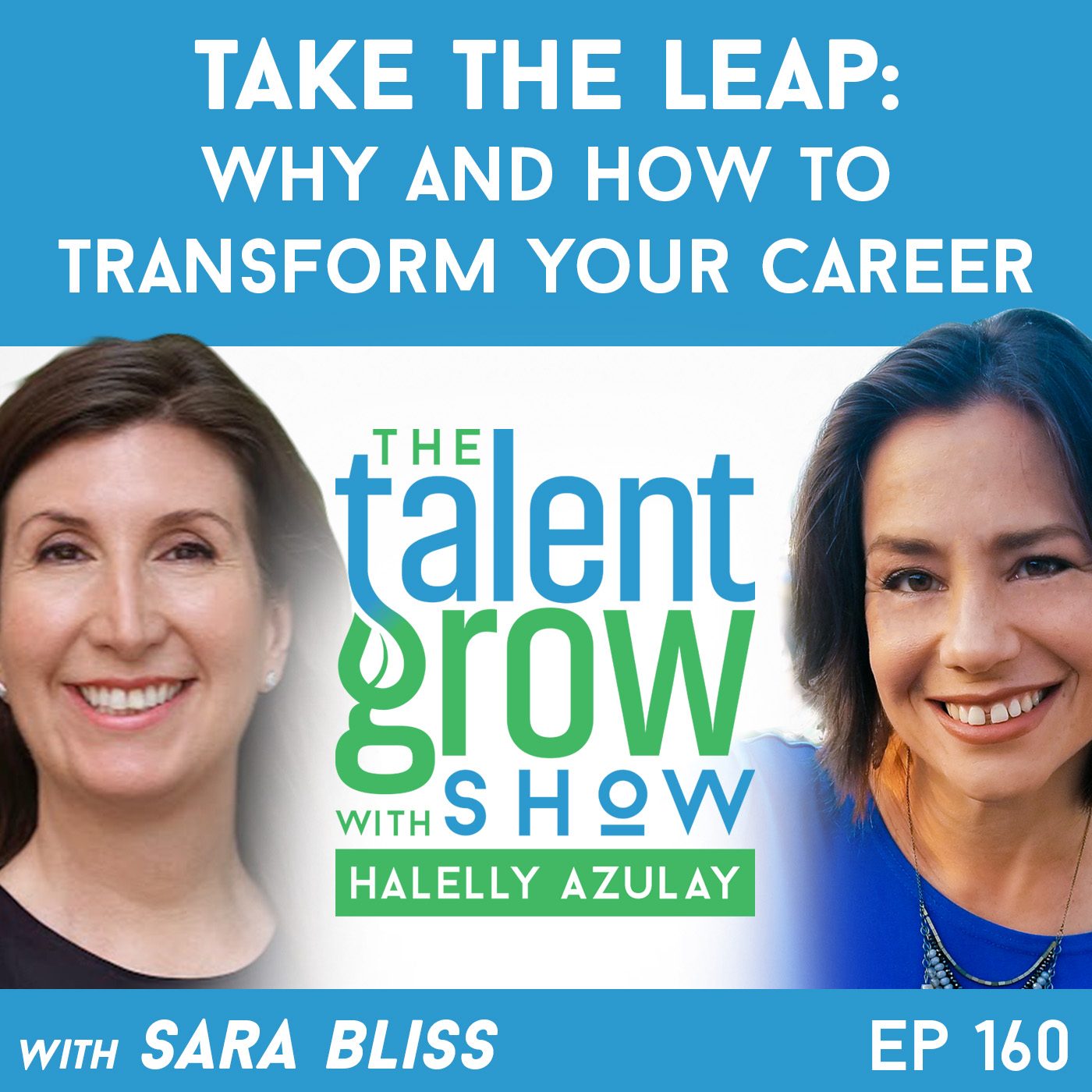160: Take the Leap – Why and How to Transform Your Career with Bestselling Author Sara Bliss