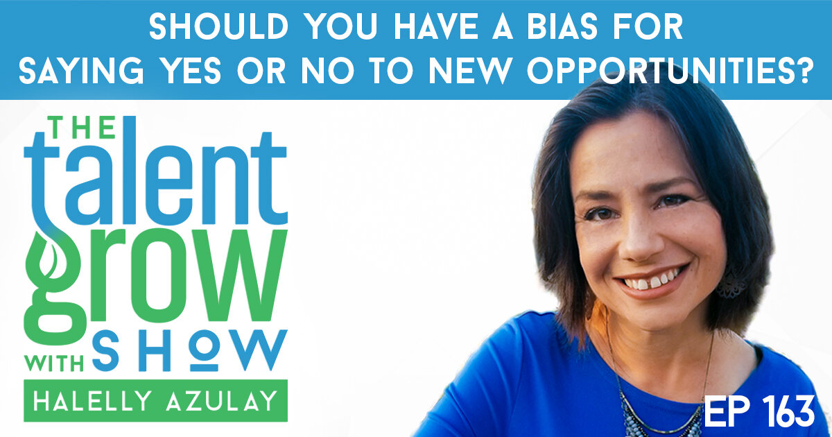 ep163 SOLO should you have a yes or no bias for new opportunities The TalentGrow Show with Halelly Azulay